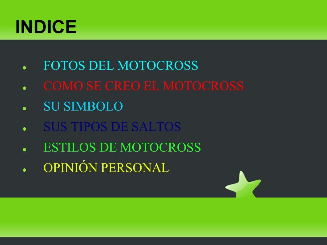 INDICE FOTOS DEL MOTOCROSS COMO SE CREO EL MOTOCROSS SU SIMBOLO SUS TIPOS DE SALTOS ESTILOS DE MOTOCROSS OPINIÓN PERSONAL