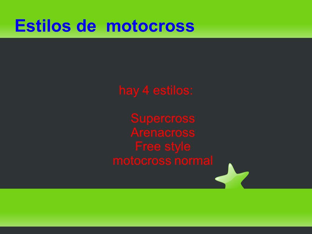 hay 4 estilos: Supercross Arenacross Free style motocross normal Estilos de motocross