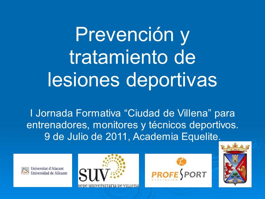 Prevención y tratamiento de lesiones deportivas I Jornada Formativa Ciudad de Villena para entrenadores, monitores y técnicos deportivos. 9 de Julio d