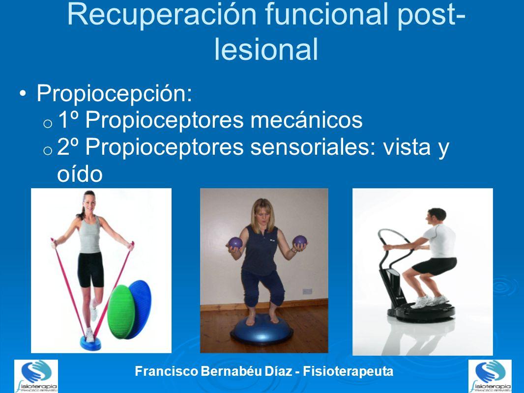 Recuperación funcional post- lesional Propiocepción: o 1º Propioceptores mecánicos o 2º Propioceptores sensoriales: vista y oído Francisco Bernabéu Dí