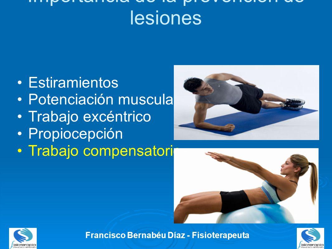 Importancia de la prevención de lesiones Francisco Bernabéu Díaz - Fisioterapeuta Estiramientos Potenciación muscular Trabajo excéntrico Propiocepción