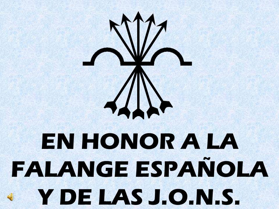 EN HONOR A LA FALANGE ESPAÑOLA Y DE LAS J.O.N.S.