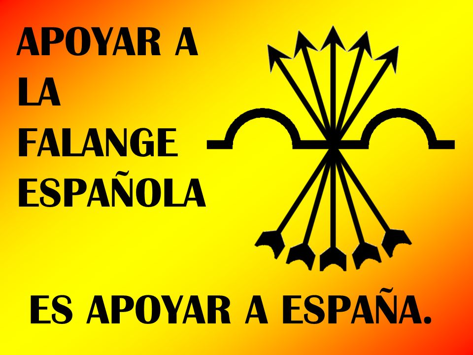 APOYAR A LA FALANGE ESPAÑOLA ES APOYAR A ESPAÑA.