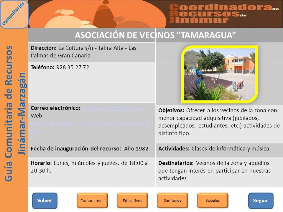 ASOCIACIÓN DE VECINOS TAMARAGUA Dirección: La Cultura s/n - Tafira Alta - Las Palmas de Gran Canaria. Teléfono: 928 35 27 72 Correo electrónico: avtam
