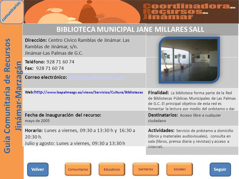 BIBLIOTECA MUNICIPAL JANE MILLARES SALL Dirección: Centro Cívico Ramblas de Jinámar. Las Ramblas de Jinámar, s/n. Jinámar-Las Palmas de G.C. Teléfono: