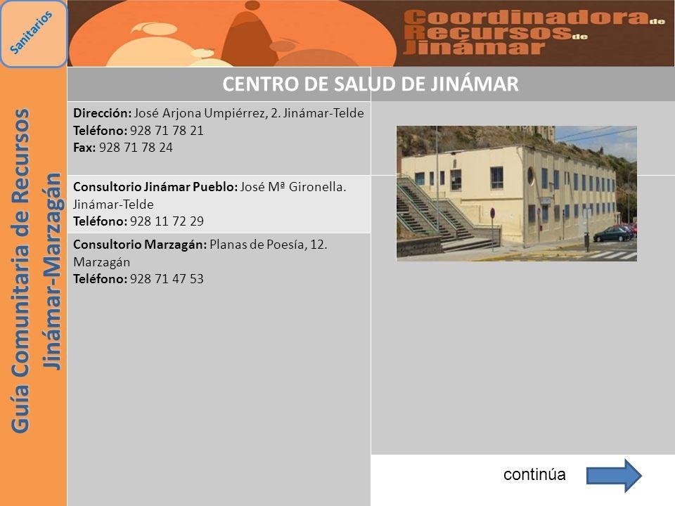 Guía Comunitaria de Recursos Jinámar-Marzagán continúa Sanitarios CENTRO DE SALUD DE JINÁMAR Dirección: José Arjona Umpiérrez, 2. Jinámar-Telde Teléfo