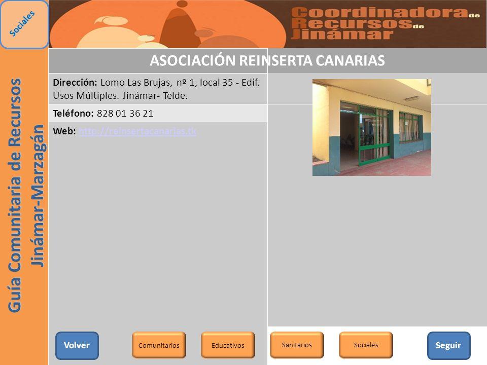 ASOCIACIÓN REINSERTA CANARIAS Dirección: Lomo Las Brujas, nº 1, local 35 - Edif. Usos Múltiples. Jinámar- Telde. Teléfono: 828 01 36 21 Web: http://re
