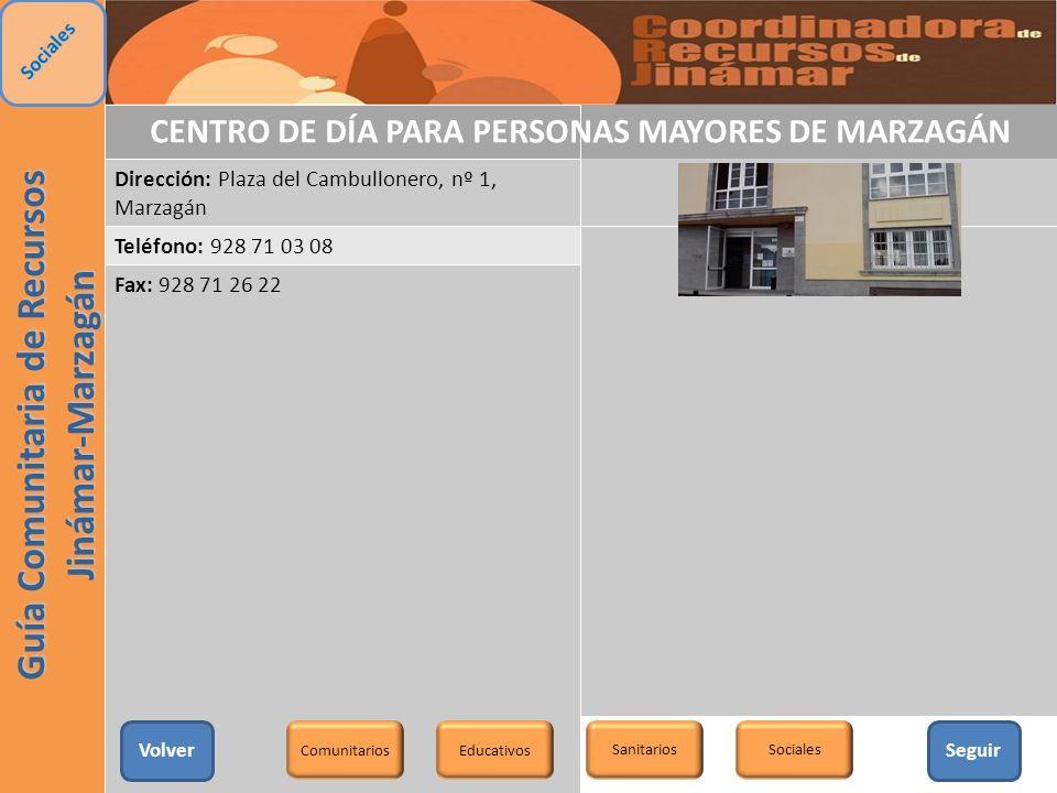 CENTRO DE DÍA PARA PERSONAS MAYORES DE MARZAGÁN Dirección: Plaza del Cambullonero, nº 1, Marzagán Teléfono: 928 71 03 08 Fax: 928 71 26 22 Correo elec