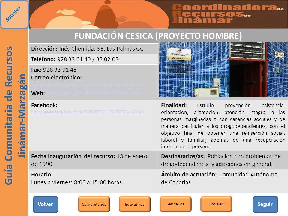 FUNDACIÓN CESICA (PROYECTO HOMBRE) Dirección: Inés Chemida, 55. Las Palmas GC Teléfono: 928 33 01 40 / 33 02 03 Fax: 928 33 01 48 Correo electrónico: