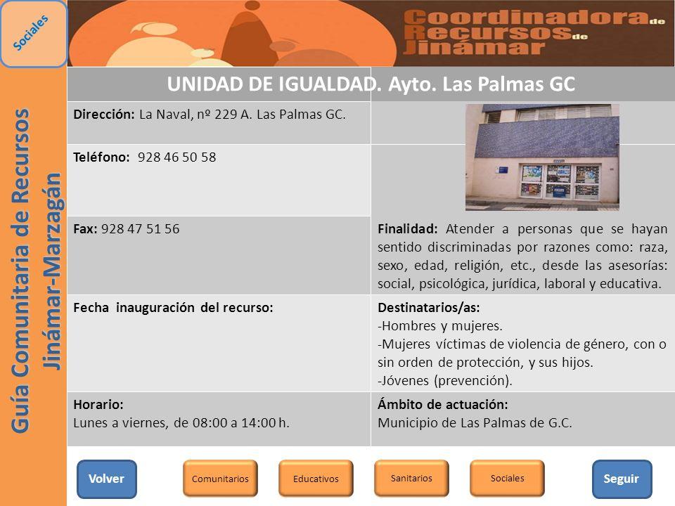 UNIDAD DE IGUALDAD. Ayto. Las Palmas GC Dirección: La Naval, nº 229 A. Las Palmas GC. Teléfono: 928 46 50 58 Fax: 928 47 51 56Finalidad: Atender a per