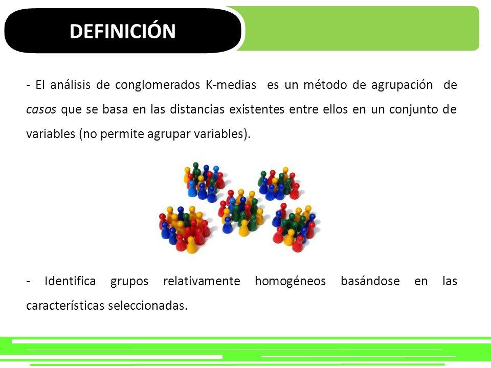 DEFINICIÓN - El análisis de conglomerados K-medias es un método de agrupación de casos que se basa en las distancias existentes entre ellos en un conj