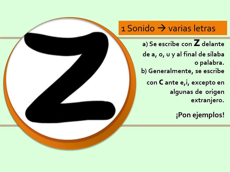 a) Se escribe con z delante de a, o, u y al final de sílaba o palabra. b) Generalmente, se escribe con c ante e,i, excepto en algunas de origen extran