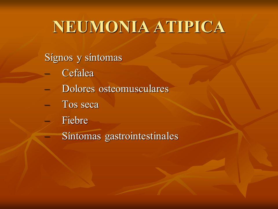 NEUMONIA ATIPICA Sígnos y síntomas –Cefalea –Dolores osteomusculares –Tos seca –Fiebre –Síntomas gastrointestinales