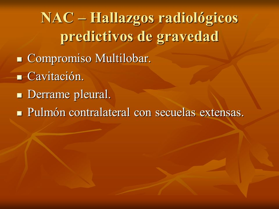 NAC – Hallazgos radiológicos predictivos de gravedad Compromiso Multilobar. Compromiso Multilobar. Cavitación. Cavitación. Derrame pleural. Derrame pl