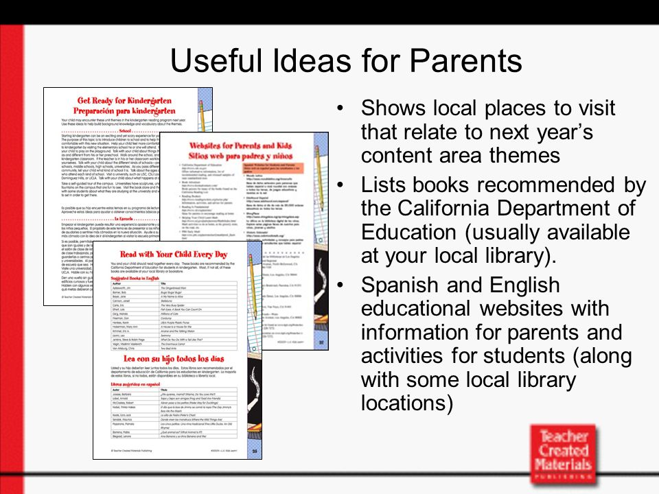 Useful Ideas for Parents Shows local places to visit that relate to next years content area themes Lists books recommended by the California Department of Education (usually available at your local library).