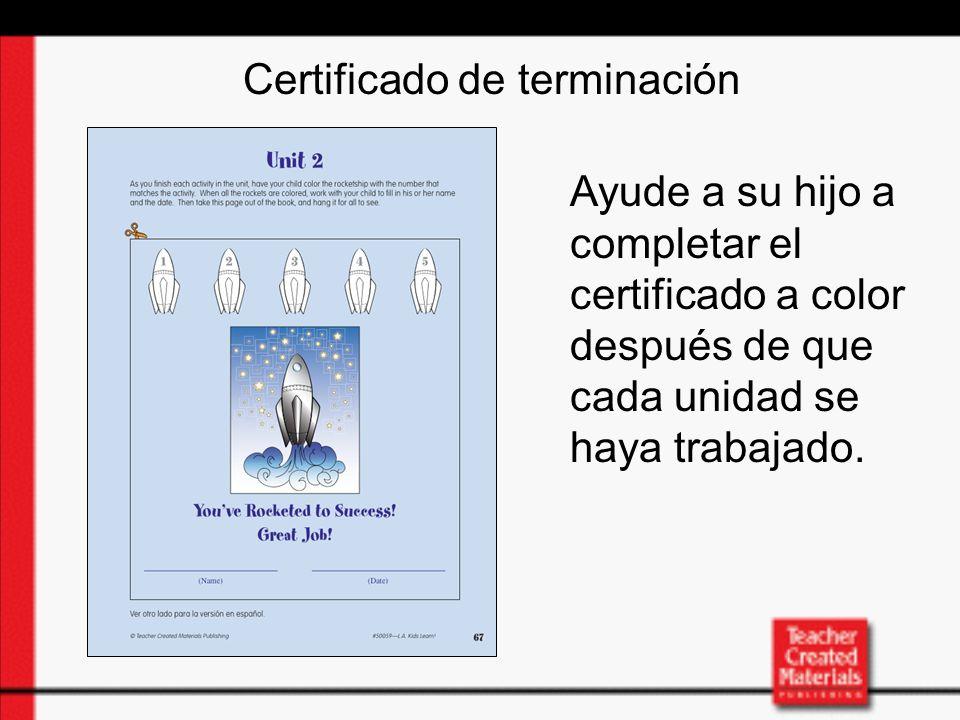 Certificado de terminación Ayude a su hijo a completar el certificado a color después de que cada unidad se haya trabajado.