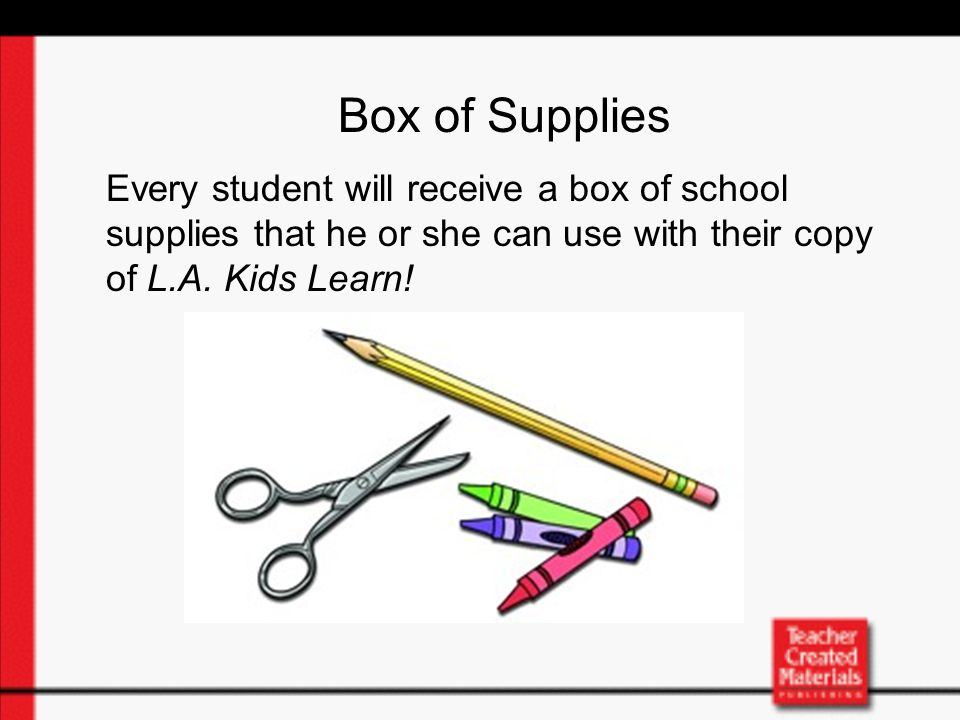 Box of Supplies Every student will receive a box of school supplies that he or she can use with their copy of L.A.