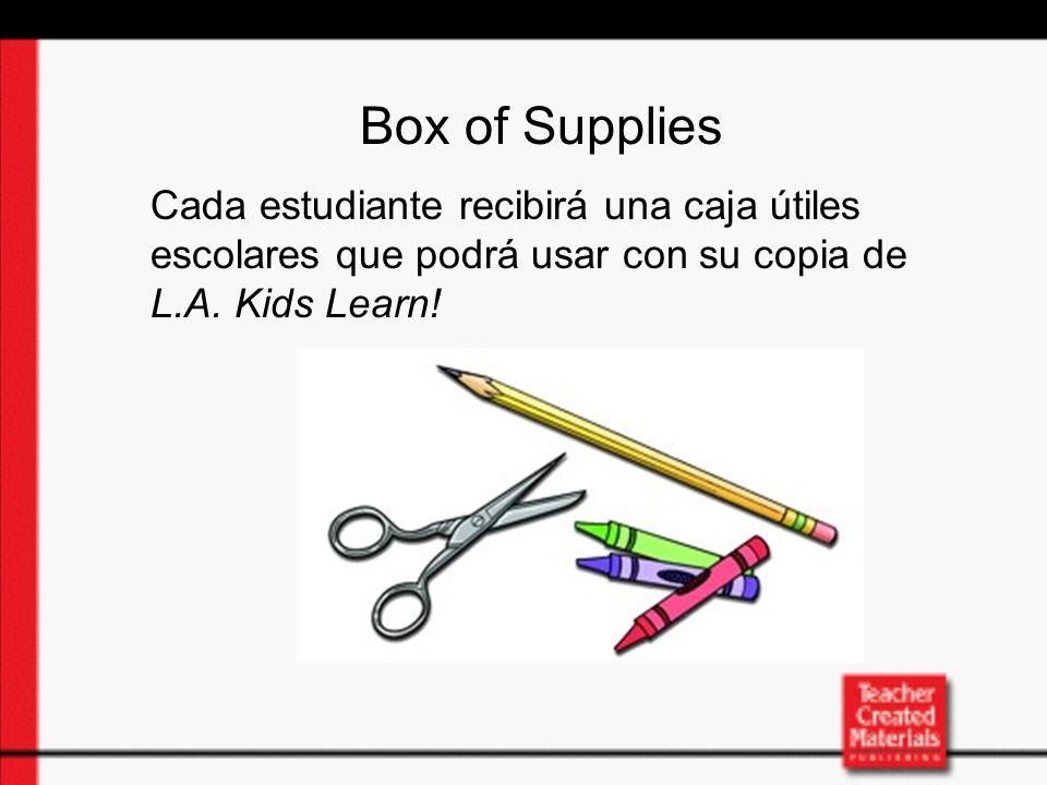 Box of Supplies Cada estudiante recibirá una caja útiles escolares que podrá usar con su copia de L.A.