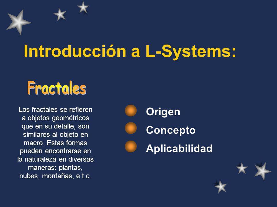 L - Systems Un método fractal para el modelaje de crecimiento y vida de organismos.