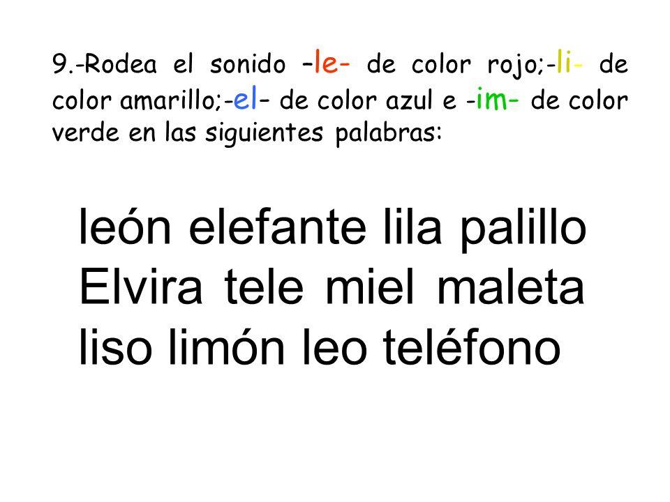 9.-Rodea el sonido – le- de color rojo;- li - de color amarillo;- el- de color azul e - im- de color verde en las siguientes palabras: león elefante l