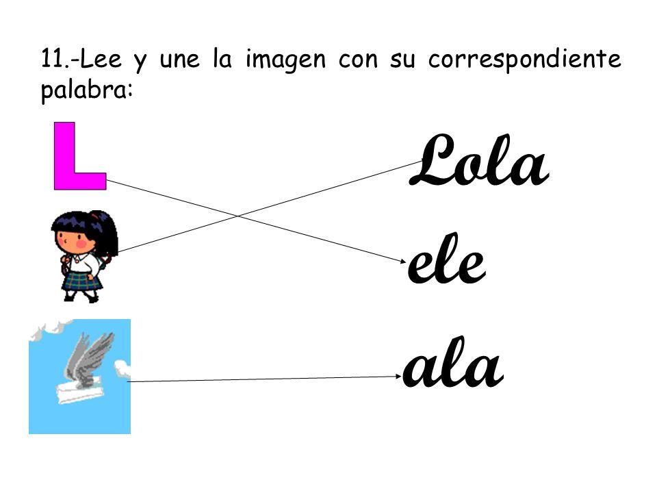 11.-Lee y une la imagen con su correspondiente palabra: Lola ele ala