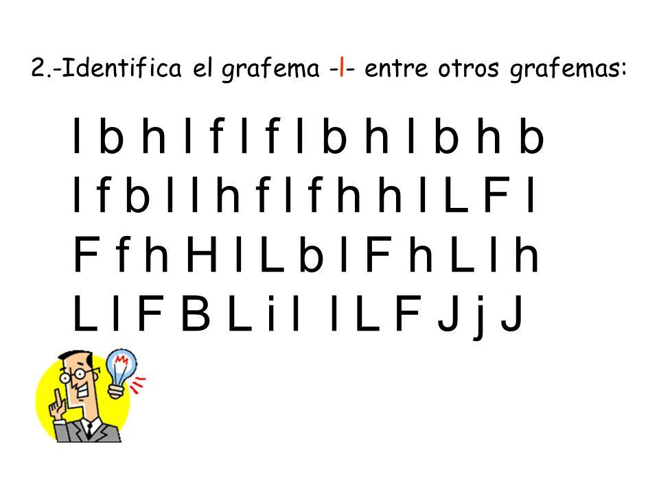 2.-Identifica el grafema -l- entre otros grafemas: l b h l f l f l b h l b h b l f b l l h f l f h h l L F l F f h H l L b l F h L l h L l F B L i l l