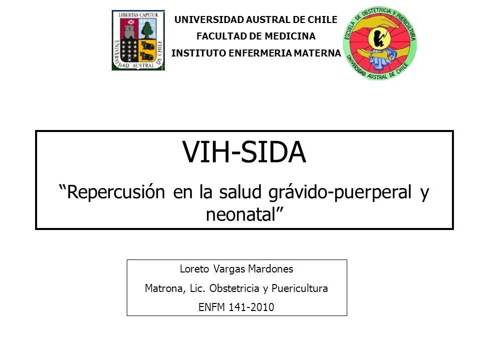 UNIVERSIDAD AUSTRAL DE CHILE FACULTAD DE MEDICINA INSTITUTO ENFERMERIA MATERNA VIH-SIDA Repercusión en la salud grávido-puerperal y neonatal Loreto Va