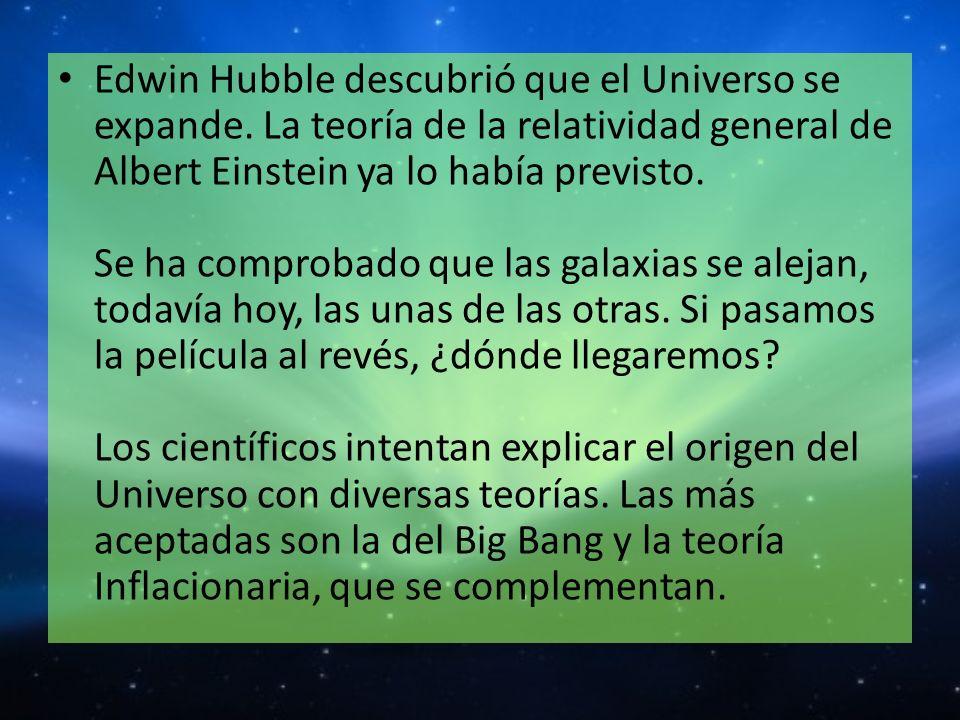 Edwin Hubble descubrió que el Universo se expande. La teoría de la relatividad general de Albert Einstein ya lo había previsto. Se ha comprobado que l