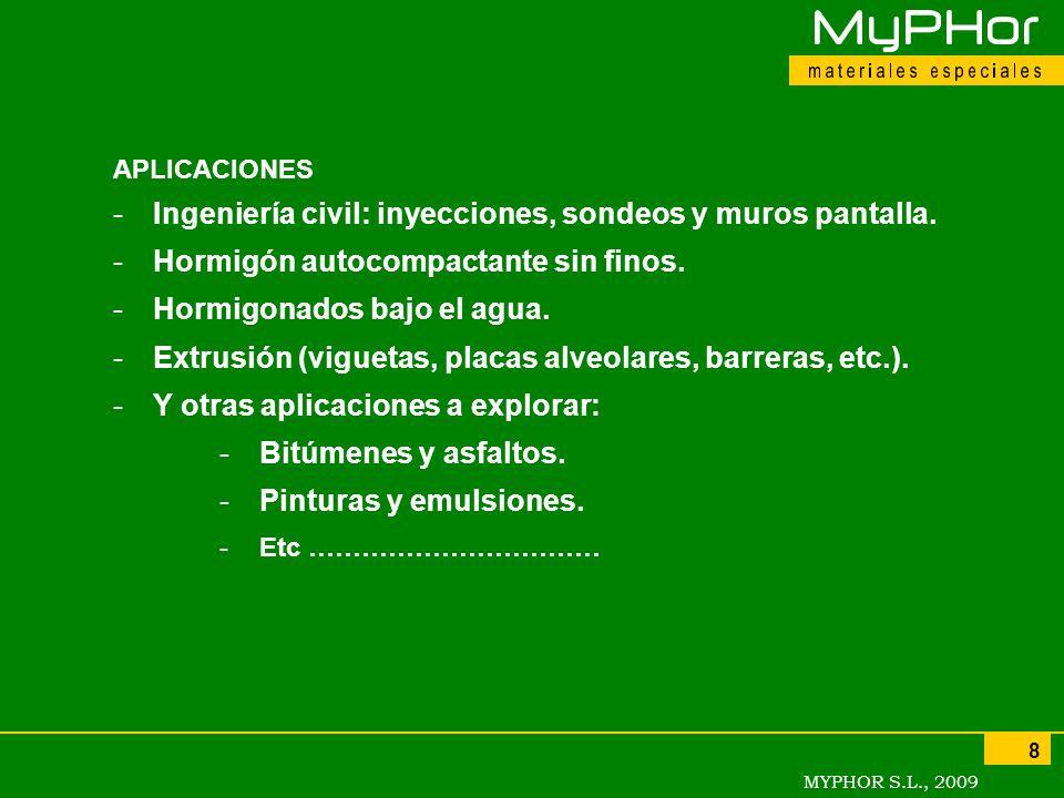 MYPHOR S.L., 2009 8 APLICACIONES -Ingeniería civil: inyecciones, sondeos y muros pantalla. -Hormigón autocompactante sin finos. -Hormigonados bajo el
