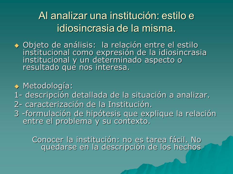 Al analizar una institución: estilo e idiosincrasia de la misma. Objeto de análisis: la relación entre el estilo institucional como expresión de la id