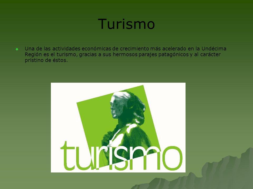 Turismo Una de las actividades económicas de crecimiento más acelerado en la Undécima Región es el turismo, gracias a sus hermosos parajes patagónicos