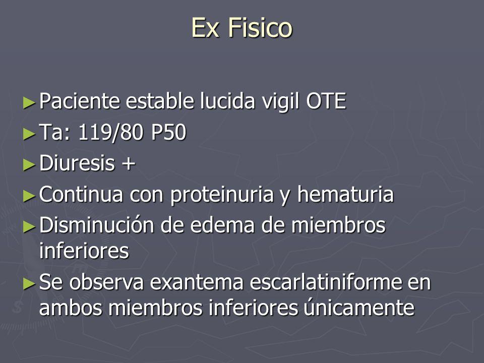 Ex Fisico Paciente estable lucida vigil OTE Paciente estable lucida vigil OTE Ta: 119/80 P50 Ta: 119/80 P50 Diuresis + Diuresis + Continua con protein