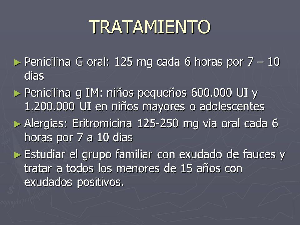TRATAMIENTO Penicilina G oral: 125 mg cada 6 horas por 7 – 10 dias Penicilina G oral: 125 mg cada 6 horas por 7 – 10 dias Penicilina g IM: niños peque