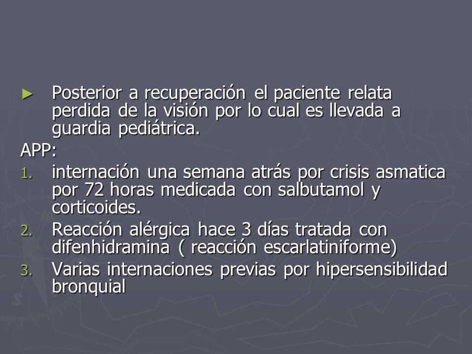 Posterior a recuperación el paciente relata perdida de la visión por lo cual es llevada a guardia pediátrica. Posterior a recuperación el paciente rel