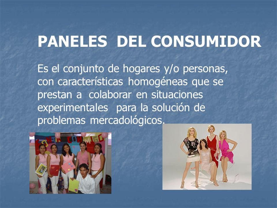 PANELES DEL CONSUMIDOR Es el conjunto de hogares y/o personas, con características homogéneas que se prestan a colaborar en situaciones experimentales