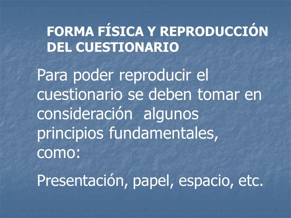 FORMA FÍSICA Y REPRODUCCIÓN DEL CUESTIONARIO Para poder reproducir el cuestionario se deben tomar en consideración algunos principios fundamentales, c