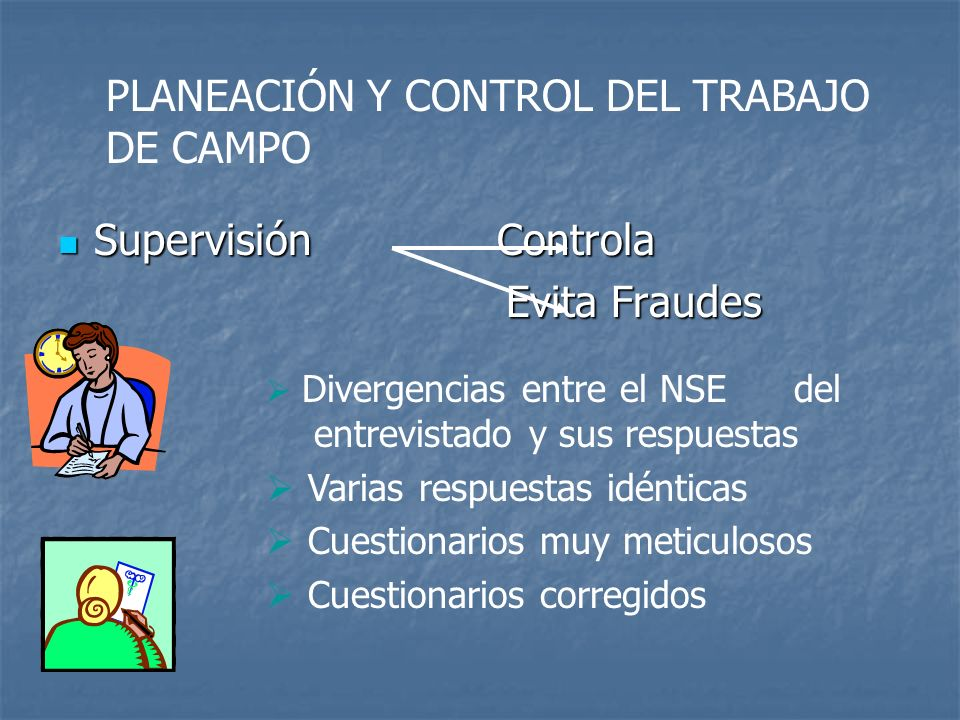 PLANEACIÓN Y CONTROL DEL TRABAJO DE CAMPO Supervisión Controla Supervisión Controla Evita Fraudes Evita Fraudes Divergencias entre el NSE del entrevis