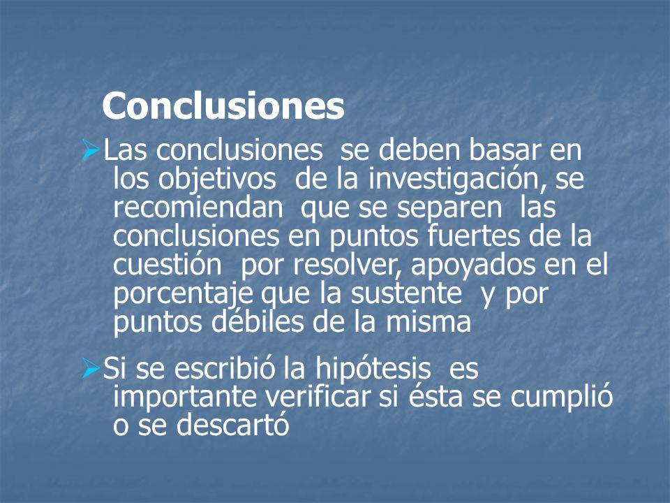 Conclusiones Las conclusiones se deben basar en los objetivos de la investigación, se recomiendan que se separen las conclusiones en puntos fuertes de