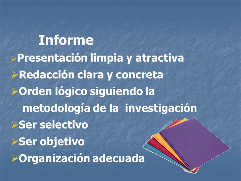 Informe Presentación limpia y atractiva Redacción clara y concreta Orden lógico siguiendo la metodología de la investigación Ser selectivo Ser objetiv