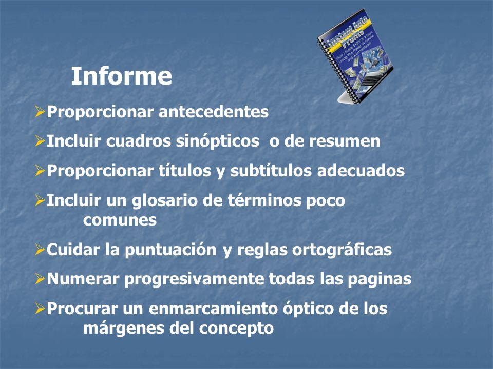 Informe Proporcionar antecedentes Incluir cuadros sinópticos o de resumen Proporcionar títulos y subtítulos adecuados Incluir un glosario de términos
