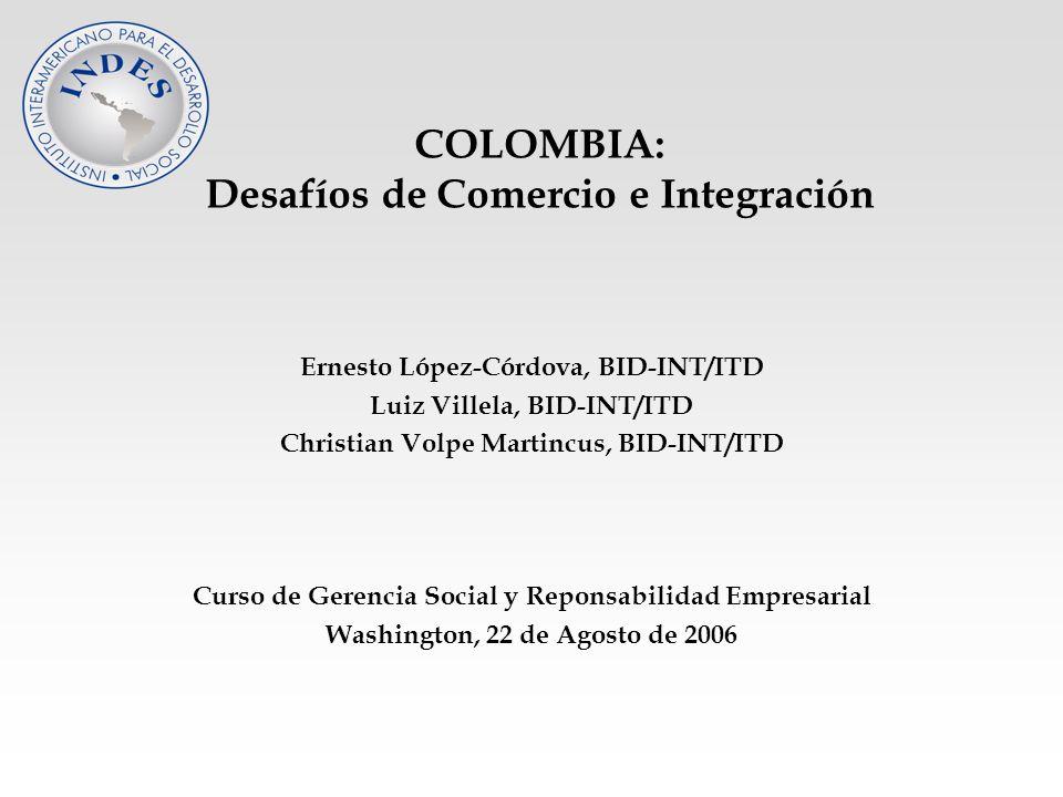 COLOMBIA: Desafíos de Comercio e Integración Ernesto López-Córdova, BID-INT/ITD Luiz Villela, BID-INT/ITD Christian Volpe Martincus, BID-INT/ITD Curso