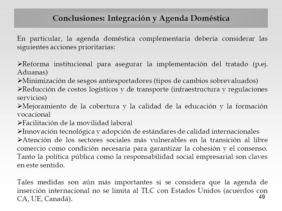 49 Conclusiones: Integración y Agenda Doméstica En particular, la agenda doméstica complementaria debería considerar las siguientes acciones prioritar