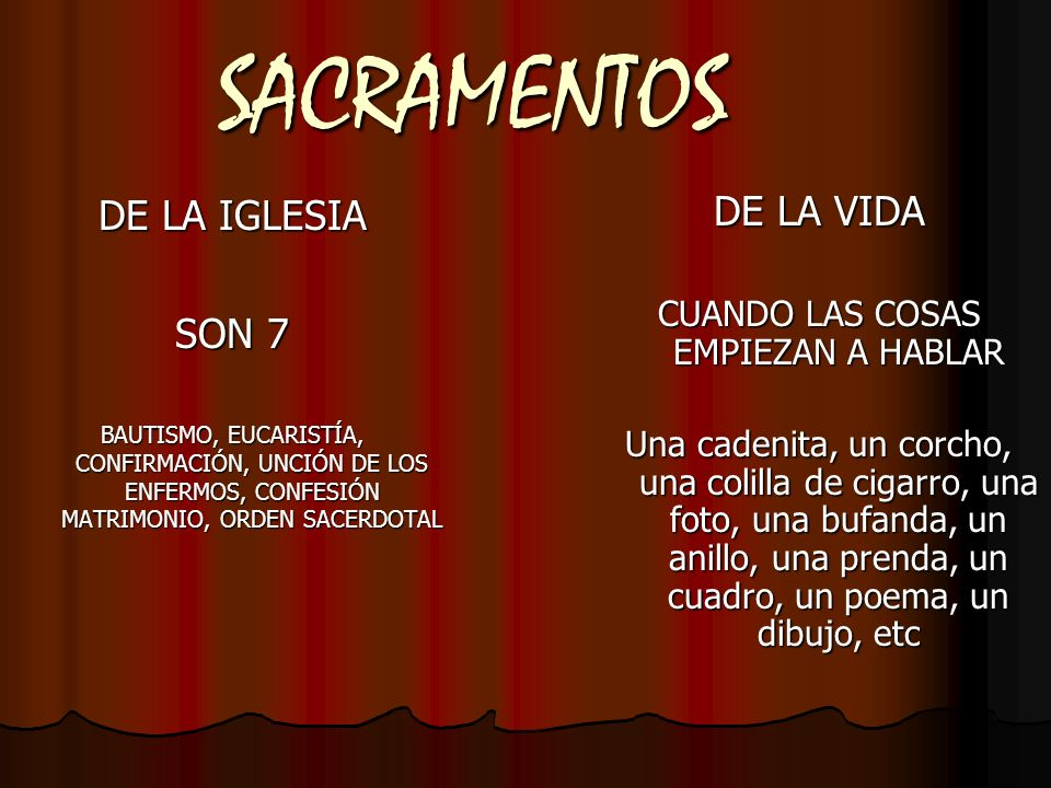 SACRAMENTOS DE LA IGLESIA BAUTISMO EUCARISTÍA, CONFIRMACIÓN, UNCIÓN DE LOS ENFERMOS, CONFESIÓN MATRIMONIO, ORDEN SACERDOTAL EUCARISTÍA, CONFIRMACIÓN, UNCIÓN DE LOS ENFERMOS, CONFESIÓN MATRIMONIO, ORDEN SACERDOTAL