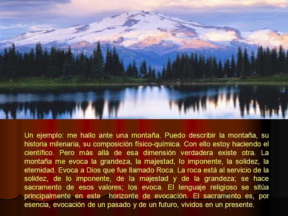 Un ejemplo: me hallo ante una montaña. Puedo describir la montaña, su historia milenaria, su composición físico-química. Con ello estoy haciendo el ci