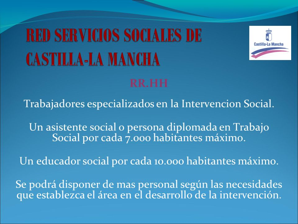RR.HH Trabajadores especializados en la Intervencion Social. Un asistente social o persona diplomada en Trabajo Social por cada 7.000 habitantes máxim