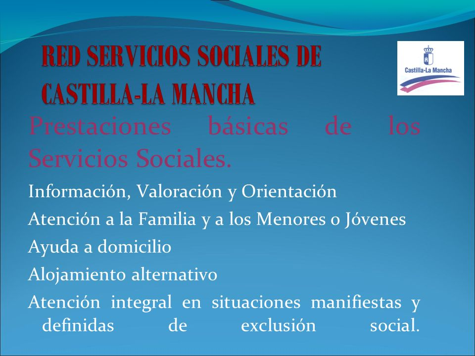 Prestaciones básicas de los Servicios Sociales. Información, Valoración y Orientación Atención a la Familia y a los Menores o Jóvenes Ayuda a domicili