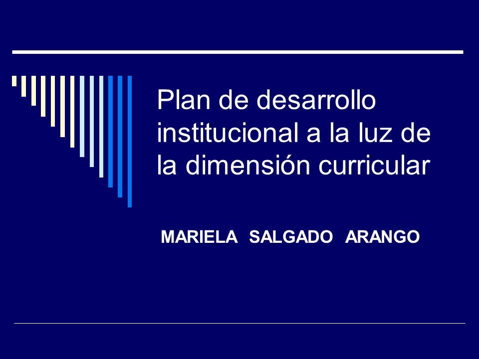 Plan de desarrollo institucional a la luz de la dimensión curricular MARIELA SALGADO ARANGO