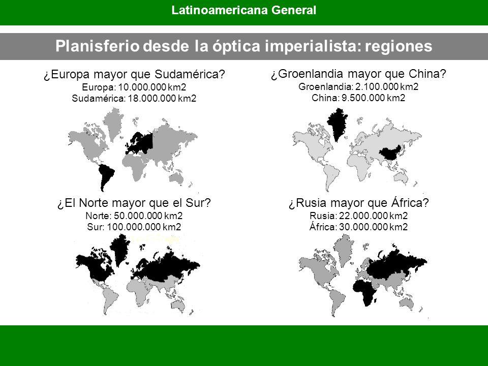 Planisferio desde la óptica imperialista: regiones ¿Europa mayor que Sudamérica? Europa: 10.000.000 km2 Sudamérica: 18.000.000 km2 ¿El Norte mayor que