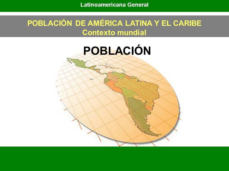 POBLACIÓN Latinoamericana General POBLACIÓN DE AMÉRICA LATINA Y EL CARIBE Contexto mundial