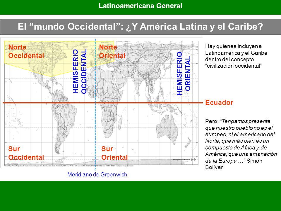 El mundo Occidental: ¿Y América Latina y el Caribe? Latinoamericana General Ecuador Meridiano de Greenwich HEMISFERIO ORIENTAL HEMISFERIO OCCIDENTAL N